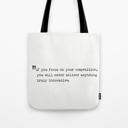If you focus on your competition, you will never deliver anything truly innovative. Tote Bag