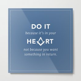 Do it because it's in your heart... Metal Print