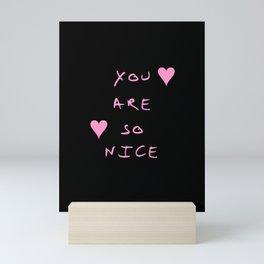 You are so nice - beauty,love,compliment,cumplido,romance,romantic. Mini Art Print