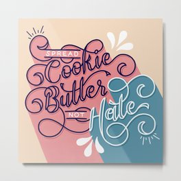 Spread Cookie Butter Not Hate Metal Print