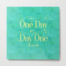 One Day Day One You Decide Metal Print