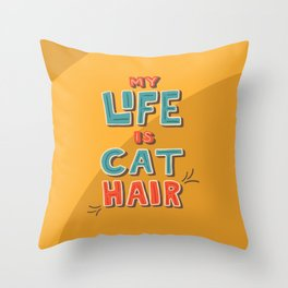 My Life is Cat Hair Throw Pillow
