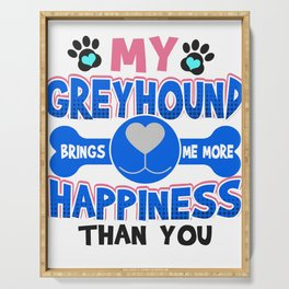 Greyhound Dog Lover My Greyhound Brings Me More Happiness than You Serving Tray