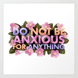 Do Not Be Anxious for Anything Art Print