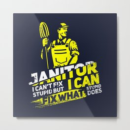 Janitor I Can't Fix Stupid I - Profession & Career Gift Metal Print