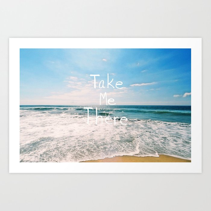 Take Me There... Art Print