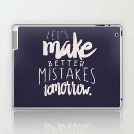Let's make better mistakes tomorrow - motivation - quote - happiness - inspiration - Laptop & iPad Skin