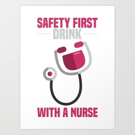 Safety first! Drink with a nurse Art Print