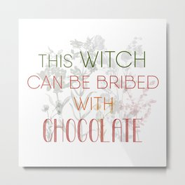 Witchy Puns - This Witch Can Be Bribed With Chocolate Metal Print