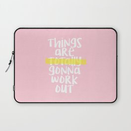 THINGS ARE TOTALLY GONNA WORK OUT Laptop Sleeve