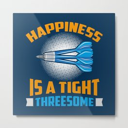 Happiness Is A Tight Threesome Dart Fun - Funny Dart Player Pun Gift Metal Print