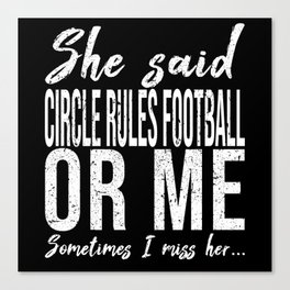 Circle Rules Football funny quote Canvas Print