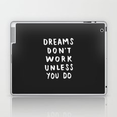 Dreams Don't Work Unless You Do - Black & White Typography 01 Laptop & iPad Skin