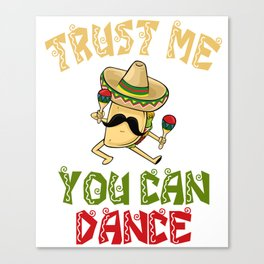 Trust Me You Can Dance - Cinco De Mayo Canvas Print