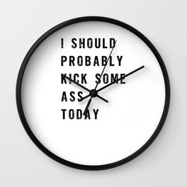 I Should Probably Kick Some Ass Today black and white typography poster design home wall decor Wall Clock