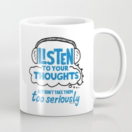 Listen To Your Thoughts Coffee Mug