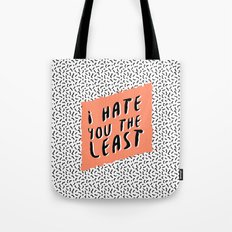 I hate you the least Tote Bag