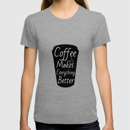 Coffee makes everything better T-shirt