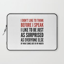 I DON'T LIKE TO THINK BEFORE I SPEAK Laptop Sleeve