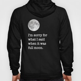 I'm sorry for what I said when it was full moon - Phrase lettering Hoody
