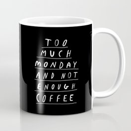 Too Much Monday and Not Enough Coffee black and white typography home kitchen wall decor Coffee Mug