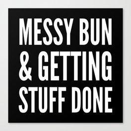 Messy Bun & Getting Stuff Done (Black & White) Canvas Print
