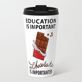 Education is Important - But Chocolate is Importanter - Pop Culture Travel Mug