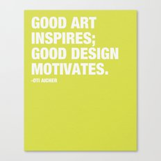 Good Art Inspires; Good Design Motivates Canvas Print