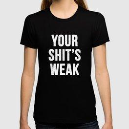 Your Shit's Weak T-shirt