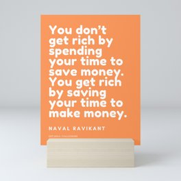 You get rich by saving your time to make money. | Naval Ravikant Quote Mini Art Print