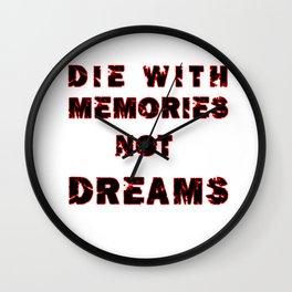 DIE WITH MEMORIES NOT DREAMS Wall Clock