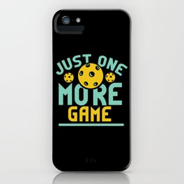 Pickleball Design: Just One More Game I Serve, Score & Day iPhone Case