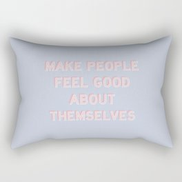 MAKE PEOPLE FEEL GOOD ABOUT THEMSELVES Rectangular Pillow