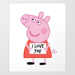 Peppa pig  i love u Art Print