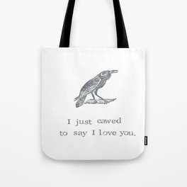 I Just Cawed To Say I Love You Tote Bag