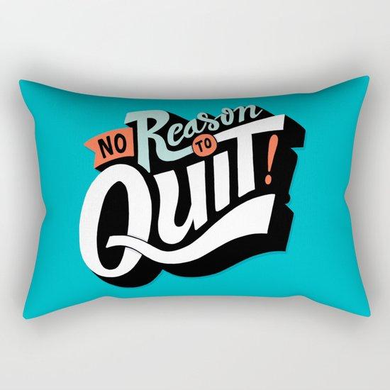 No Reason To Quit Rectangular Pillow