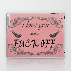 I love you now fuck off Laptop & iPad Skin