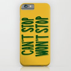 Can't Stop, Won't Stop Slim Case iPhone 6s