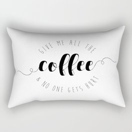 Give Me All The Coffee & No One Gets Hurt Rectangular Pillow