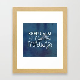 Keep Calm and Call The Midwife Framed Art Print
