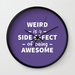 Weird is a Side Effect of Being Awesome (Ultra Violet) Wall Clock