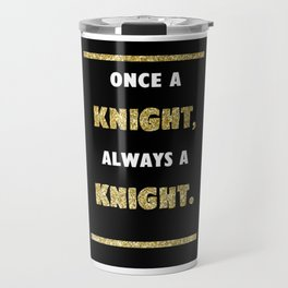 Once a Knight, Always a Knight - Black and Gold - UCF Travel Mug