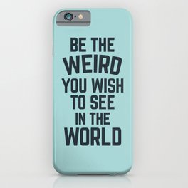 Weird In The World (Blue) Funny Quote iPhone Case