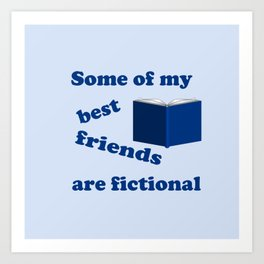 Some of my Best Friends are Fictional Art Print