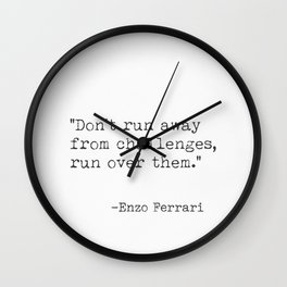 """Don't run away from challenges, run over them."" Wall Clock"