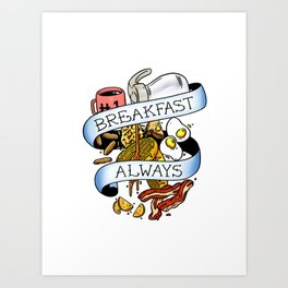 Breakfast Always Art Print