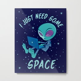I Just Need Some Space Alien with Laptop Metal Print