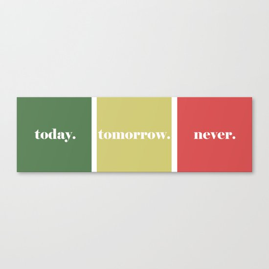 Today, Tomorrow or Never.  Canvas Print