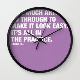 You don't know how much artists go through to make it look easy. It's all in the practice. Wall Clock