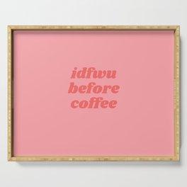 idfwu before coffee Serving Tray